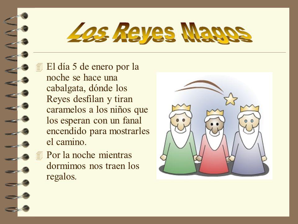 4 El día 5 de enero por la noche se hace una cabalgata, dónde los Reyes desfilan y tiran caramelos a los niños que los esperan con un fanal encendido