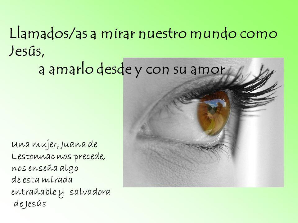 JUANA DE LESTONNAC, mujer que ha aprendido a mirar y amar el mundo con los ojos de Dios, capta la problemática de su época, se deja afectar por ella y, sin pararse ante las brumas, busca la luz, busca respuestas.