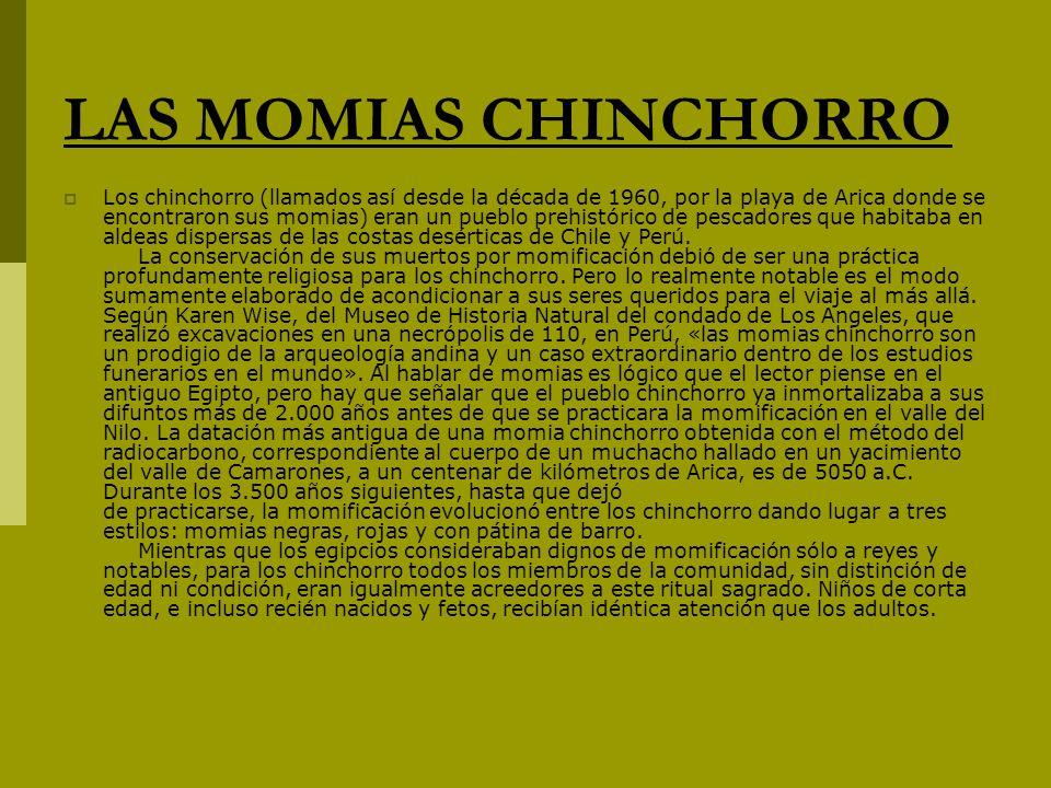 LAS MOMIAS CHINCHORRO Los chinchorro (llamados así desde la década de 1960, por la playa de Arica donde se encontraron sus momias) eran un pueblo preh