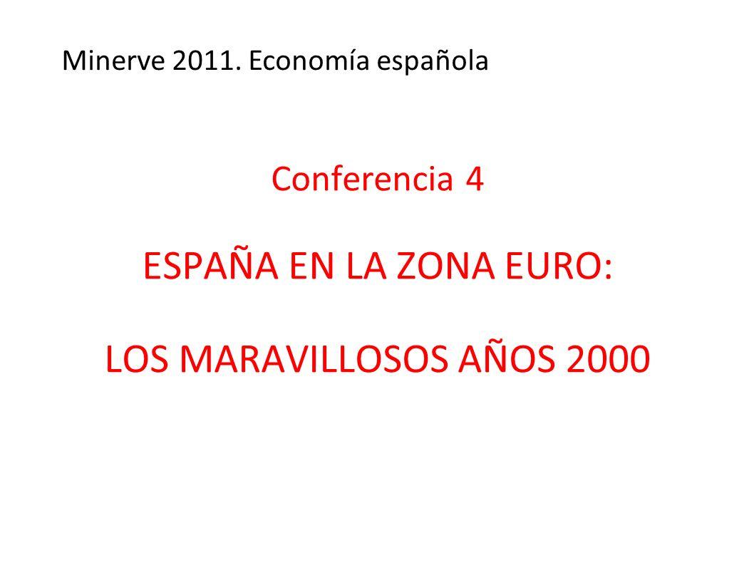 Conferencia 4 ESPAÑA EN LA ZONA EURO: LOS MARAVILLOSOS AÑOS 2000 Minerve 2011. Economía española