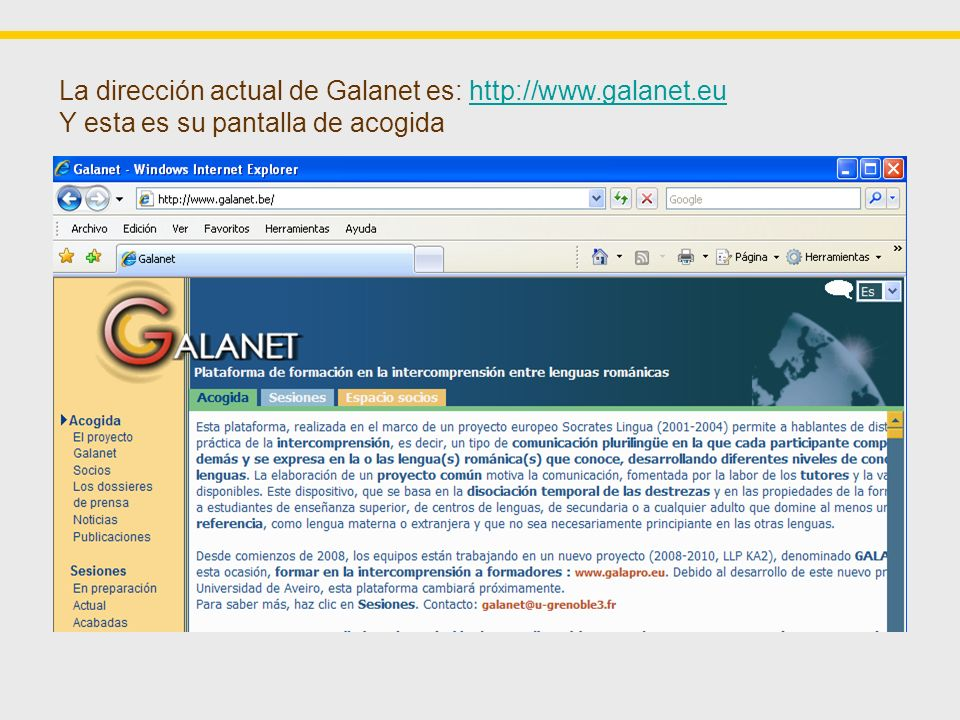 La dirección actual de Galanet es: http://www.galanet.euhttp://www.galanet.eu Y esta es su pantalla de acogida