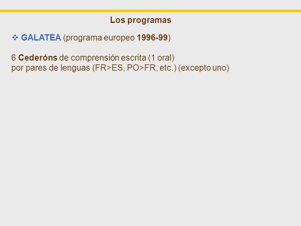 GALATEA (programa europeo 1996-99) 6 Cederóns de comprensión escrita (1 oral) por pares de lenguas (FR>ES, PO>FR, etc.) (excepto uno) GALANET (programa europeo 2001-04) Plataforma de formación a la intercomprensión entre lenguas románicas Funciona desde 2004