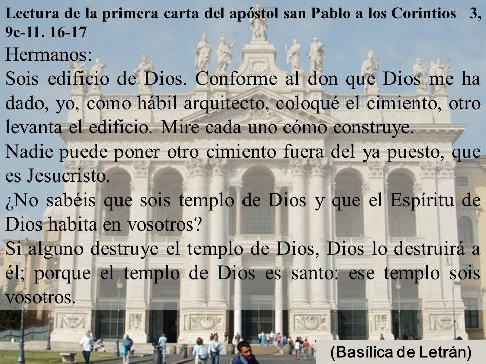 Lectura de la primera carta del apóstol san Pablo a los Corintios 3, 9c-11.