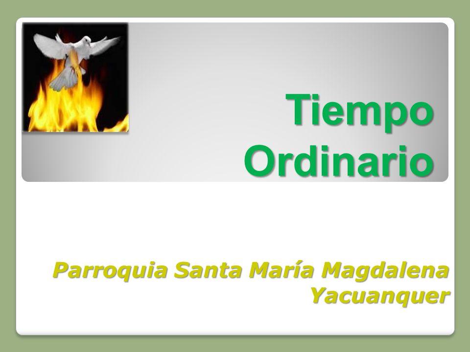 Tiempo Ordinario Parroquia Santa María Magdalena Yacuanquer