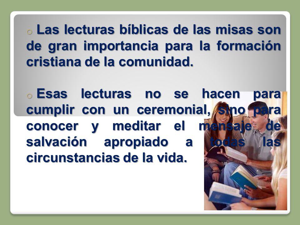 o Las lecturas bíblicas de las misas son de gran importancia para la formación cristiana de la comunidad. o Esas lecturas no se hacen para cumplir con