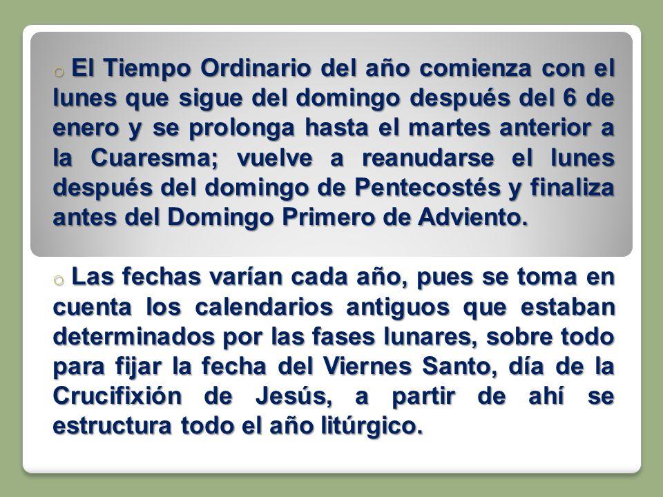 o El Tiempo Ordinario del año comienza con el lunes que sigue del domingo después del 6 de enero y se prolonga hasta el martes anterior a la Cuaresma;