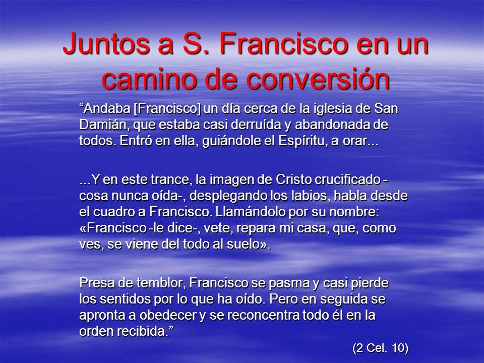 Juntos a S. Francisco en un camino de conversión Andaba [Francisco] un día cerca de la iglesia de San Damián, que estaba casi derruída y abandonada de