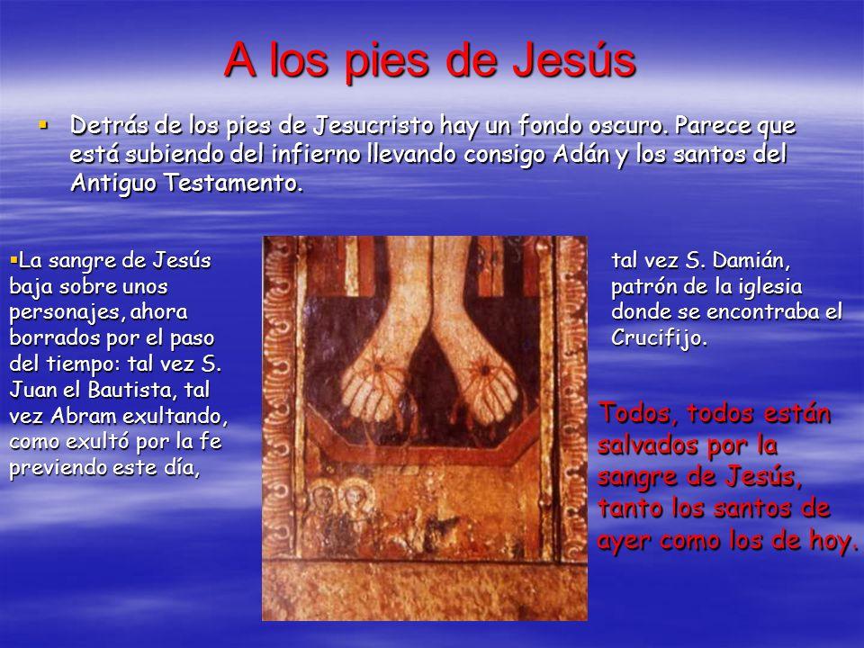 A los pies de Jesús Detrás de los pies de Jesucristo hay un fondo oscuro. Parece que está subiendo del infierno llevando consigo Adán y los santos del
