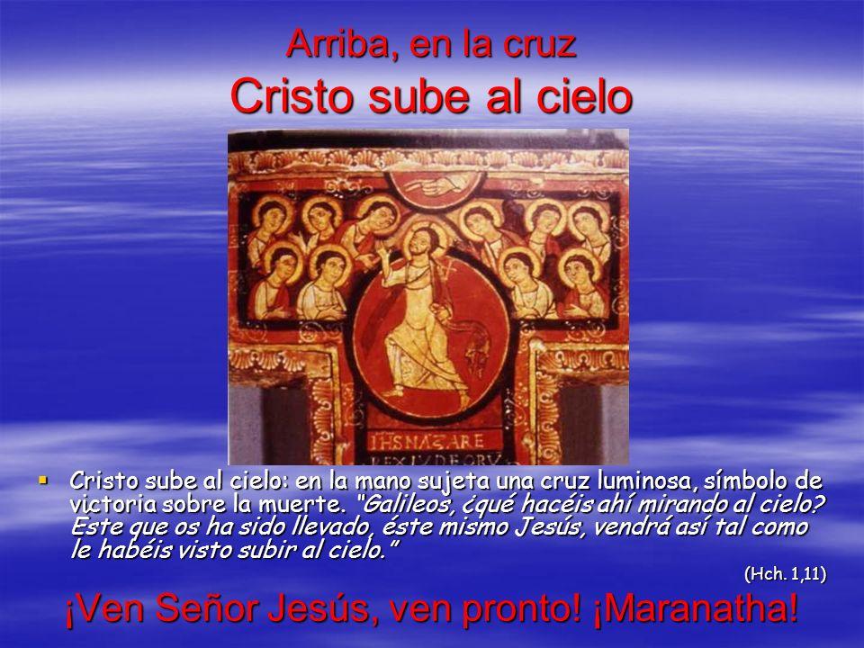 Arriba, en la cruz Cristo sube al cielo Cristo sube al cielo: en la mano sujeta una cruz luminosa, símbolo de victoria sobre la muerte. Galileos, ¿qué
