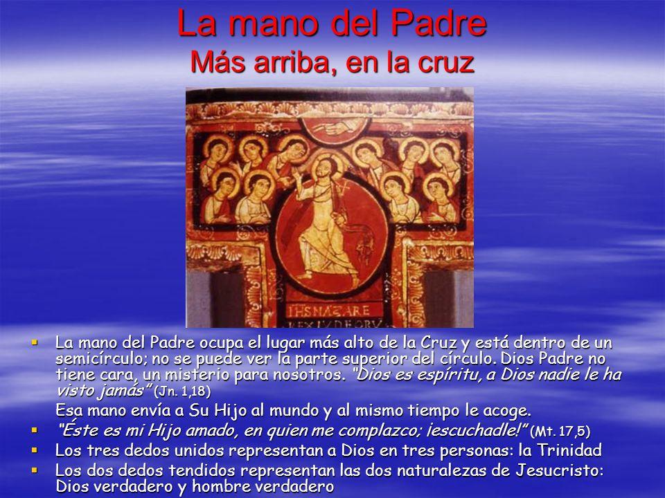 La mano del Padre Más arriba, en la cruz La mano del Padre ocupa el lugar más alto de la Cruz y está dentro de un semicírculo; no se puede ver la part