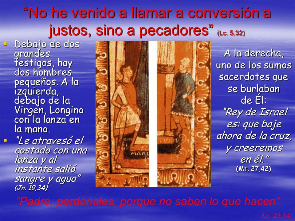 No he venido a llamar a conversión a justos, sino a pecadores (Lc. 5,32) Debajo de dos grandes testigos, hay dos hombres pequeños. A la izquierda, deb