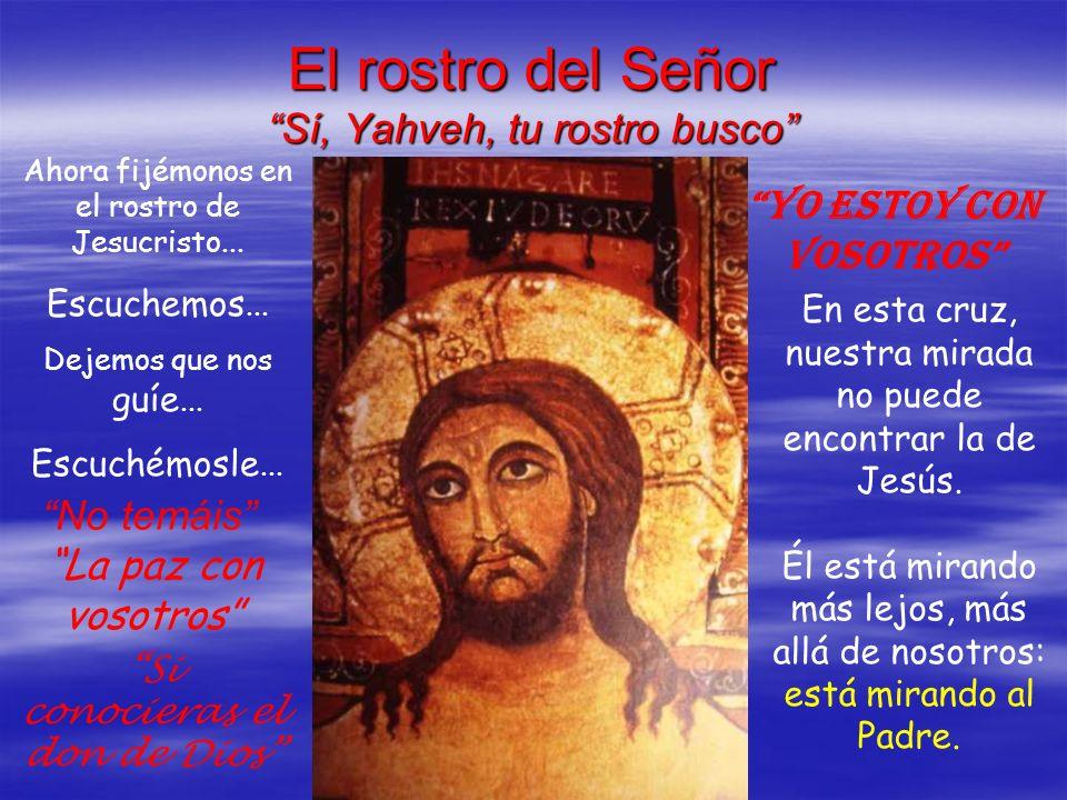 El rostro del Señor Sí, Yahveh, tu rostro busco Ahora fijémonos en el rostro de Jesucristo... Escuchemos... Dejemos que nos guíe... Escuchémosle... En