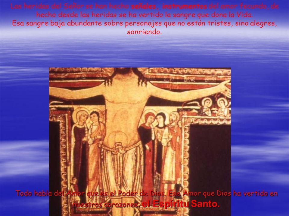Las heridas del Señor se han hecho señales, instrumentos del amor fecundo, de hecho desde las heridas se ha vertido la sangre que dona la Vida. Esa sa