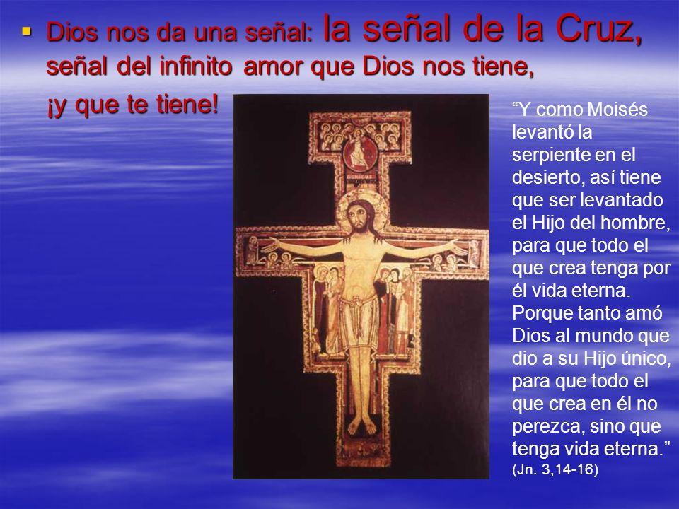 Dios nos da una señal: la señal de la Cruz, señal del infinito amor que Dios nos tiene, Dios nos da una señal: la señal de la Cruz, señal del infinito