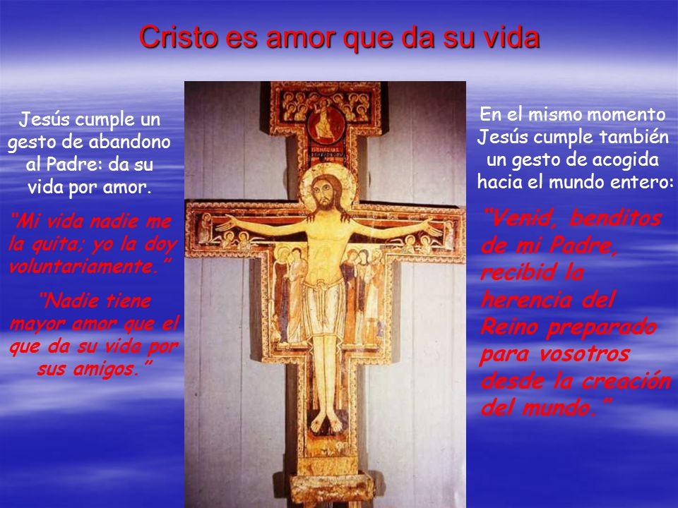 Cristo es amor que da su vida En el mismo momento Jesús cumple también un gesto de acogida hacia el mundo entero: Jesús cumple un gesto de abandono al