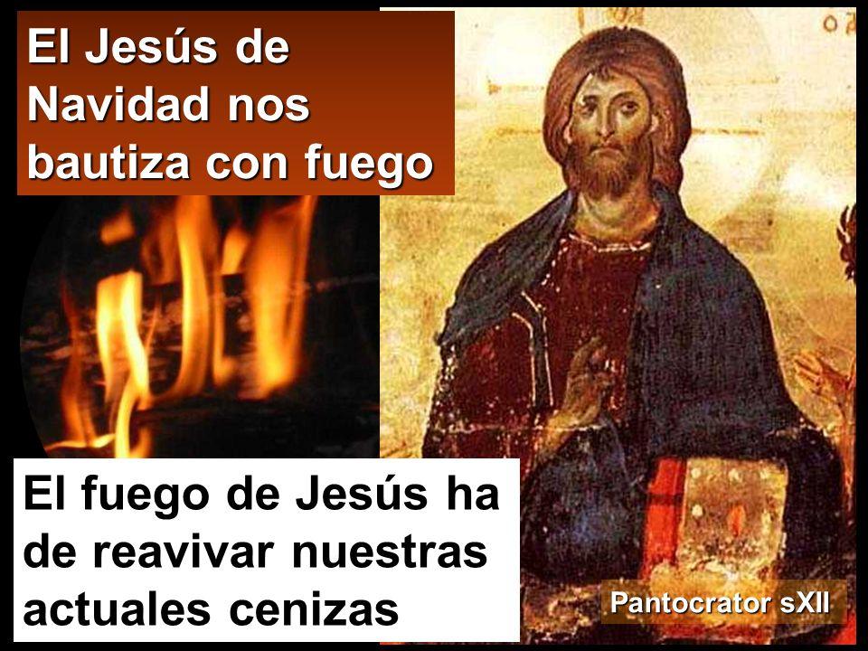 El fuego de Jesús ha de reavivar nuestras actuales cenizas El Jesús de Navidad nos bautiza con fuego Pantocrator sXII