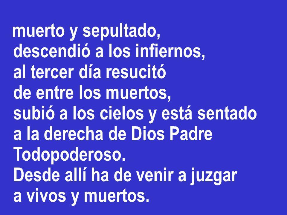 Creo en Dios PADRE todopoderoso, creador del cielo y de la tierra. Creo en Jesucristo, su único Hijo, nuestro Señor, que fue concebido por obra y grac