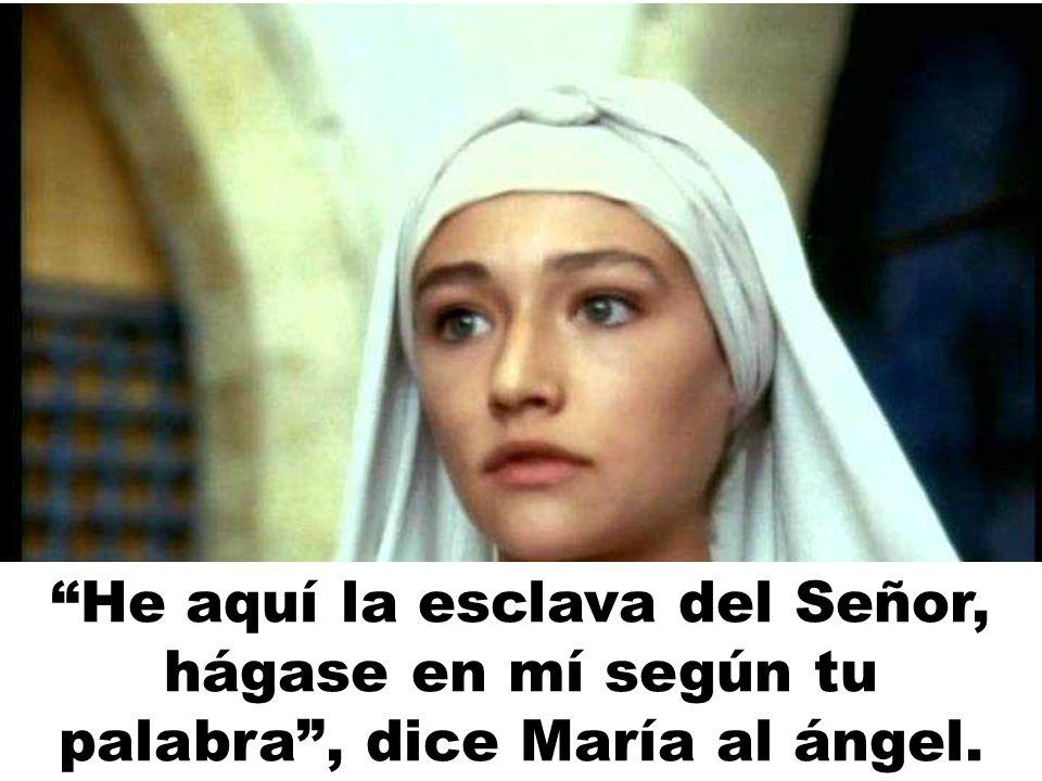 He aquí la esclava del Señor, hágase en mí según tu palabra, dice María al ángel.