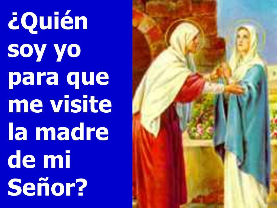 ¿Quién soy yo para que me visite la madre de mi Señor?