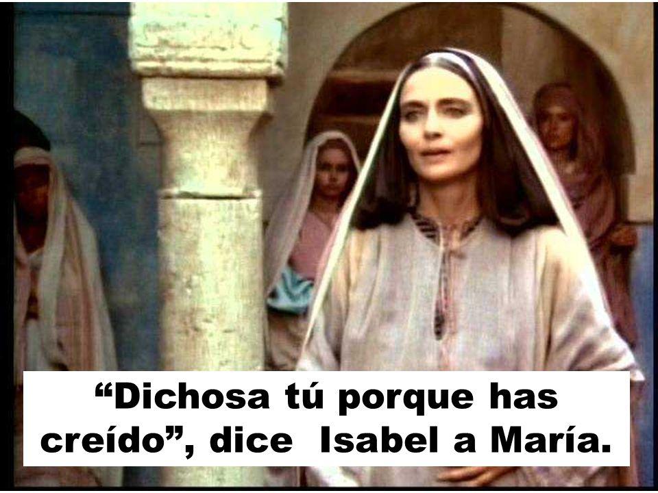 Dichosa tú porque has creído, dice Isabel a María.
