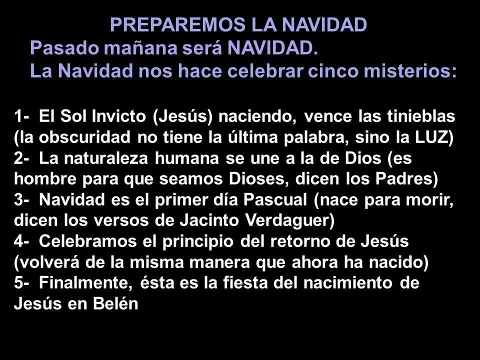 PREPAREMOS LA NAVIDAD Pasado mañana será NAVIDAD. PREPAREMOS LA NAVIDAD Pasado mañana será NAVIDAD. La Navidad nos hace celebrar cinco misterios: La N