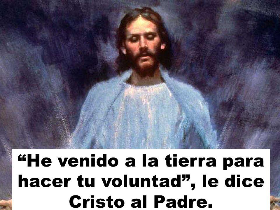 He venido a la tierra para hacer tu voluntad, le dice Cristo al Padre.