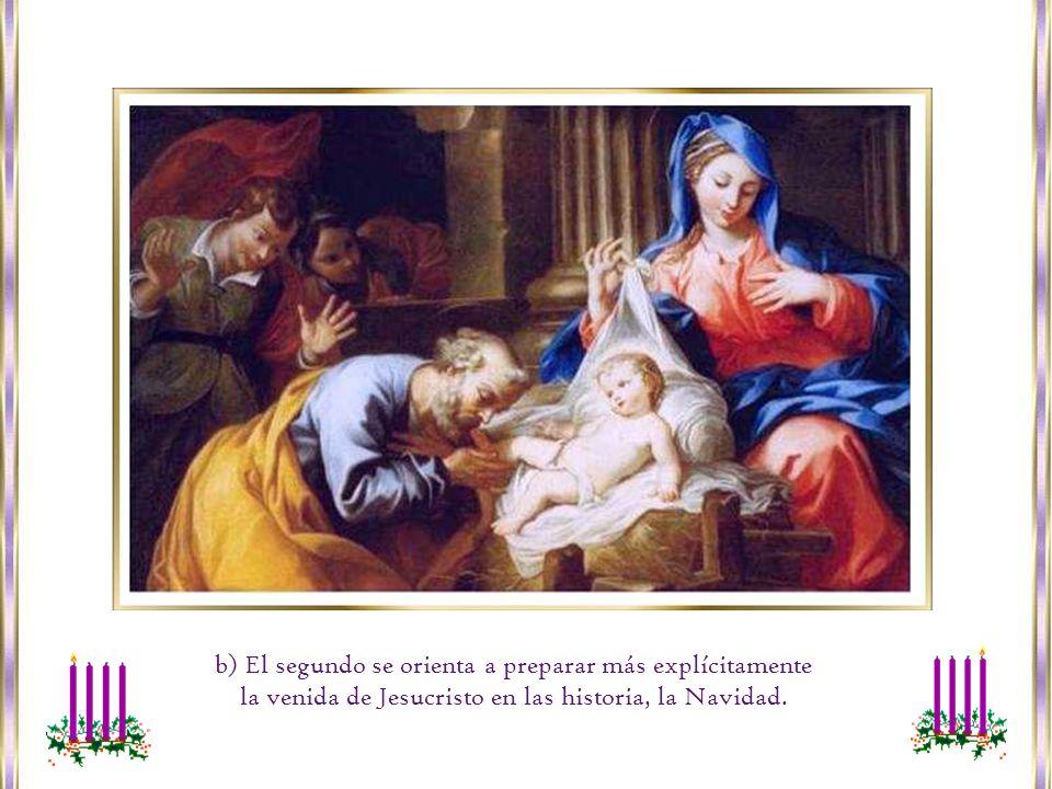 b) El segundo se orienta a preparar más explícitamente la venida de Jesucristo en las historia, la Navidad.