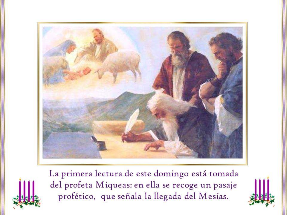 La primera lectura de este domingo está tomada del profeta Miqueas: en ella se recoge un pasaje profético, que señala la llegada del Mesías.