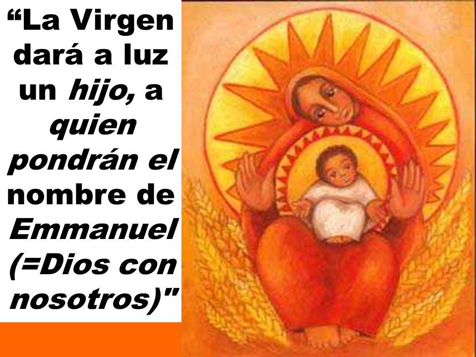 La Virgen dará a luz un hijo, a quien pondrán el nombre de Emmanuel (=Dios con nosotros)