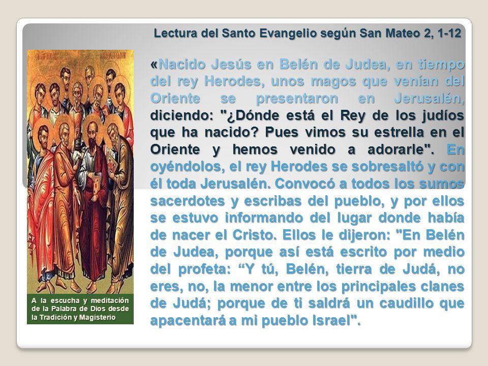Lectura del Santo Evangelio según San Mateo 2, 1-12 Lectura del Santo Evangelio según San Mateo 2, 1-12 «Nacido Jesús en Belén de Judea, en tiempo del