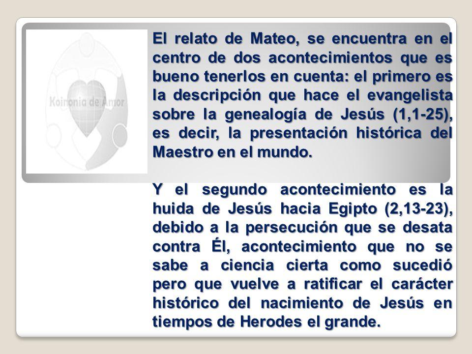 El relato de Mateo, se encuentra en el centro de dos acontecimientos que es bueno tenerlos en cuenta: el primero es la descripción que hace el evangel