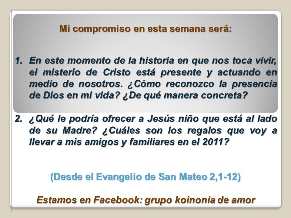 Mi compromiso en esta semana será: 1.En este momento de la historia en que nos toca vivir, el misterio de Cristo está presente y actuando en medio de
