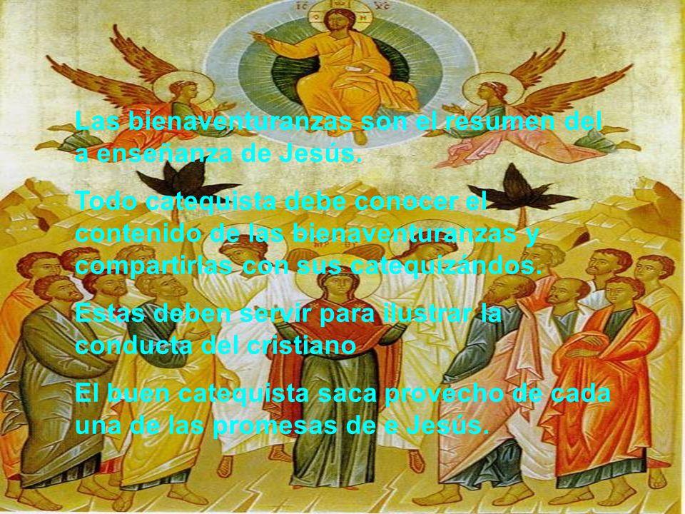 Las bienaventuranzas son el resumen del a enseñanza de Jesús. Todo catequista debe conocer el contenido de las bienaventuranzas y compartirlas con sus