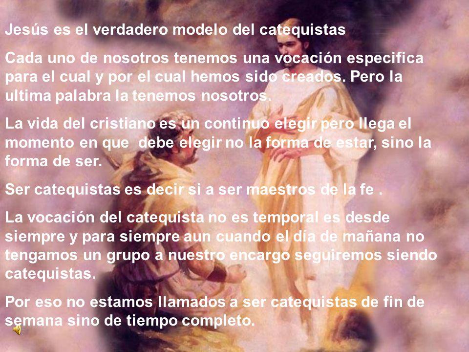 Jesús es el verdadero modelo del catequistas Cada uno de nosotros tenemos una vocación especifica para el cual y por el cual hemos sido creados. Pero