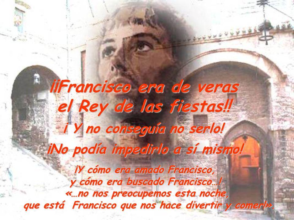 ¡¡Francisco era de veras el Rey de las fiestas!! ¡ Y no conseguía no serlo! ¡ Y no conseguía no serlo! ¡No podía impedirlo a sí mismo! ¡Y cómo era ama