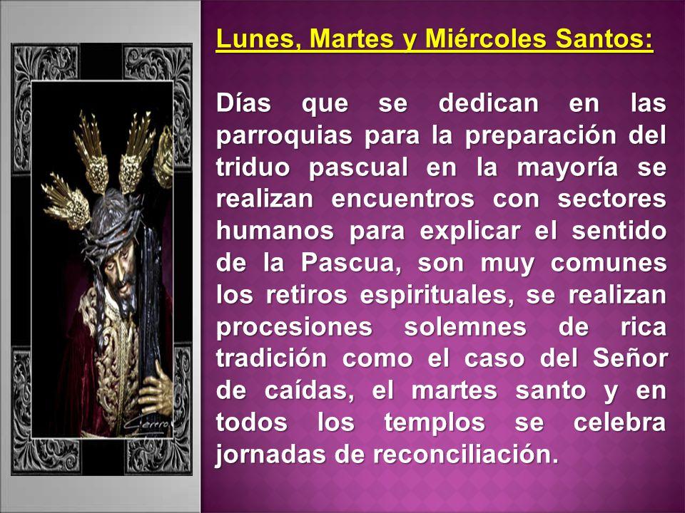 Lunes, Martes y Miércoles Santos: Días que se dedican en las parroquias para la preparación del triduo pascual en la mayoría se realizan encuentros co