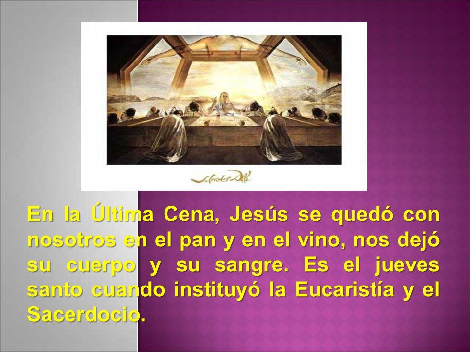 En la Última Cena, Jesús se quedó con nosotros en el pan y en el vino, nos dejó su cuerpo y su sangre. Es el jueves santo cuando instituyó la Eucarist
