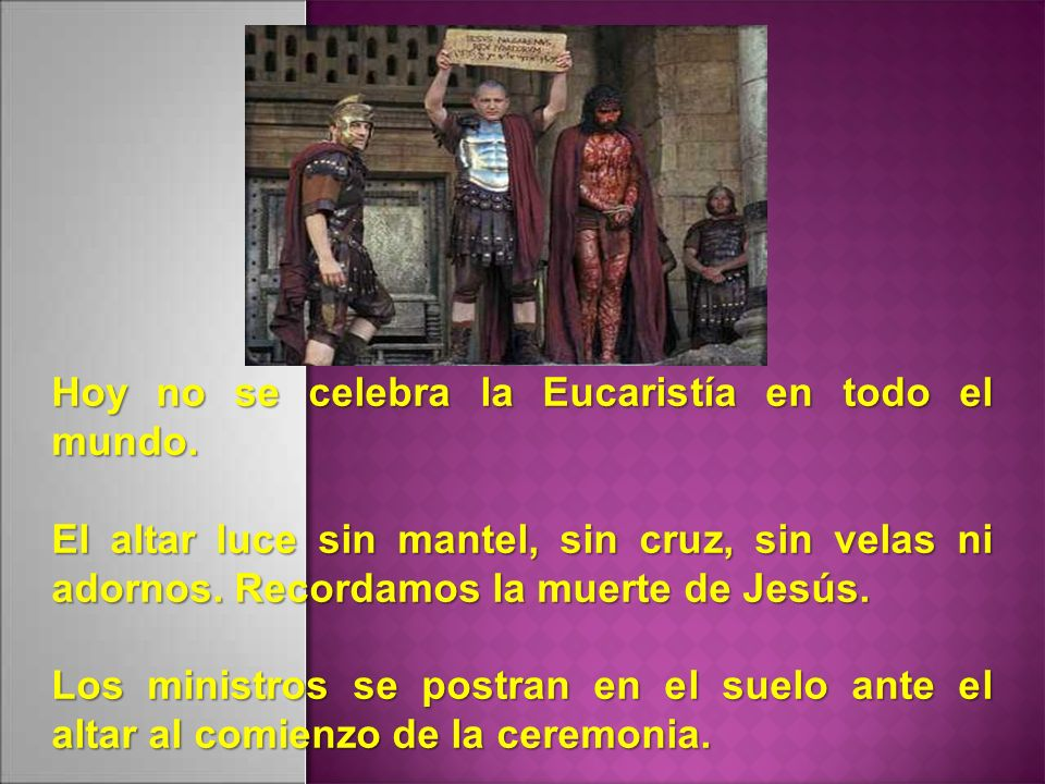 Hoy no se celebra la Eucaristía en todo el mundo. El altar luce sin mantel, sin cruz, sin velas ni adornos. Recordamos la muerte de Jesús. Los ministr