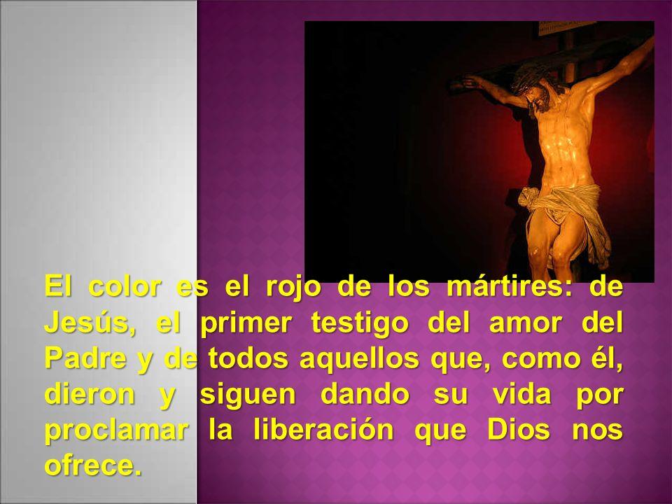 El color es el rojo de los mártires: de Jesús, el primer testigo del amor del Padre y de todos aquellos que, como él, dieron y siguen dando su vida por proclamar la liberación que Dios nos ofrece.