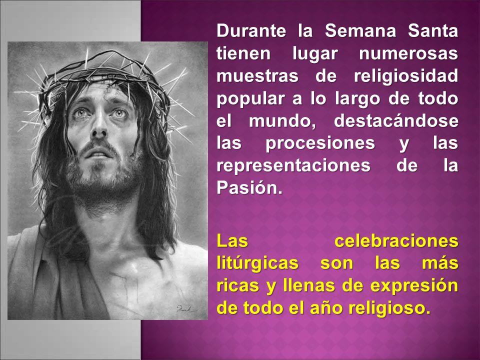 Durante la Semana Santa tienen lugar numerosas muestras de religiosidad popular a lo largo de todo el mundo, destacándose las procesiones y las repres