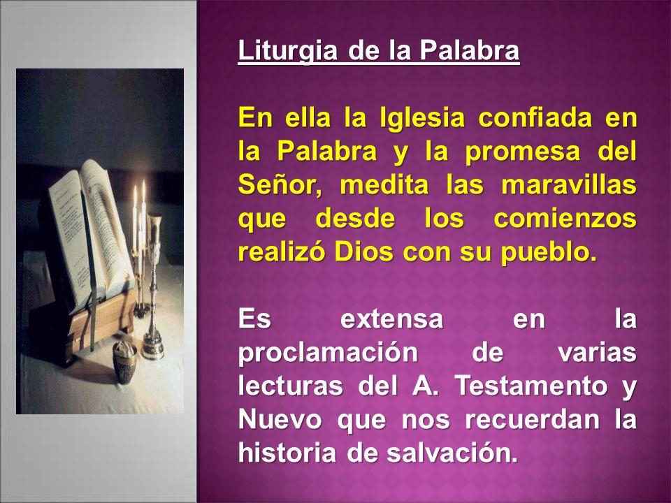 Liturgia de la Palabra En ella la Iglesia confiada en la Palabra y la promesa del Señor, medita las maravillas que desde los comienzos realizó Dios con su pueblo.