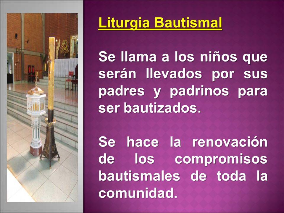 Liturgia Bautismal Se llama a los niños que serán llevados por sus padres y padrinos para ser bautizados. Se hace la renovación de los compromisos bau