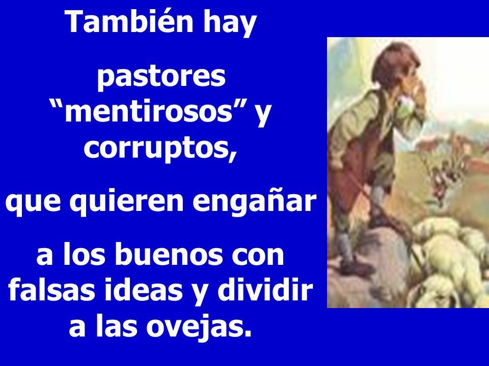 También hay pastores mentirosos y corruptos, que quieren engañar a los buenos con falsas ideas y dividir a las ovejas.