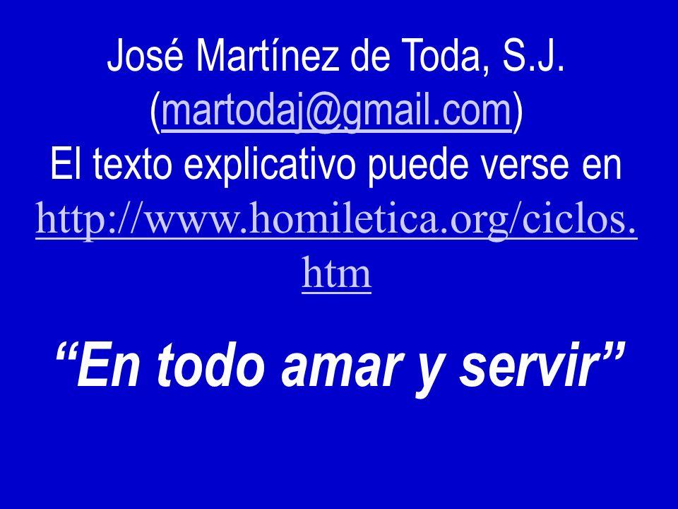 José Martínez de Toda, S.J. (martodaj@gmail.com)martodaj@gmail.com El texto explicativo puede verse en http://www.homiletica.org/ciclos. htm http://ww
