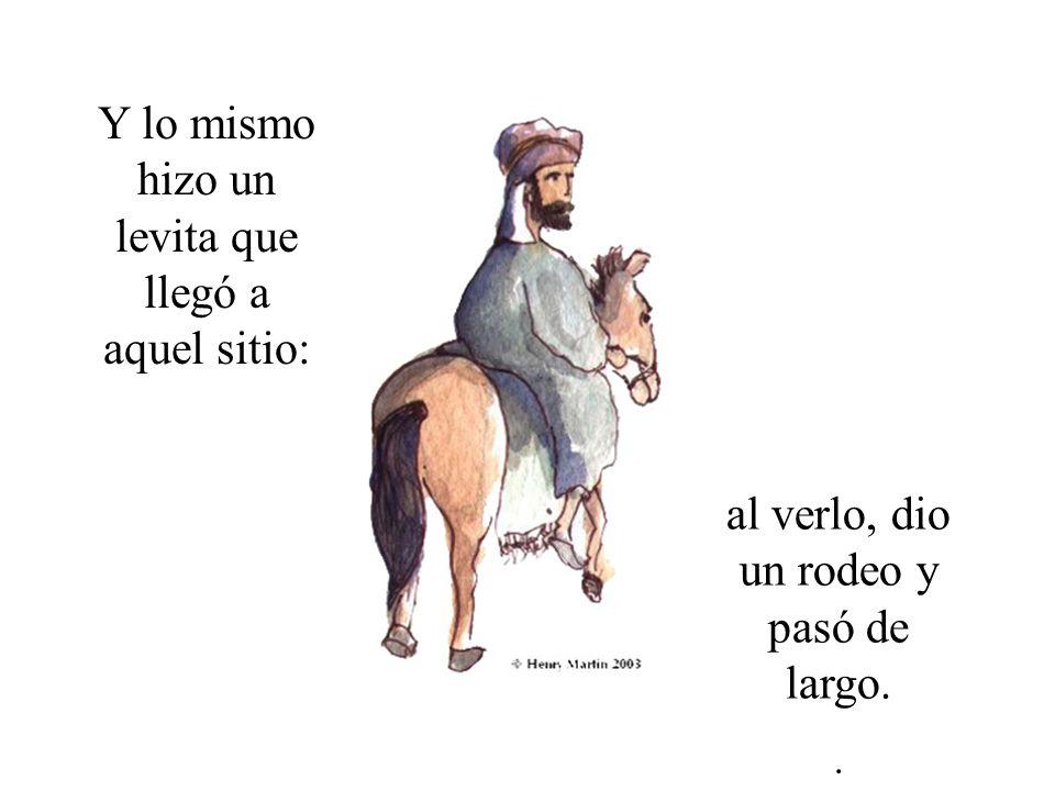 Pero un samaritano que iba de viaje, llegó donde estaba él y, al verlo le dio lástima