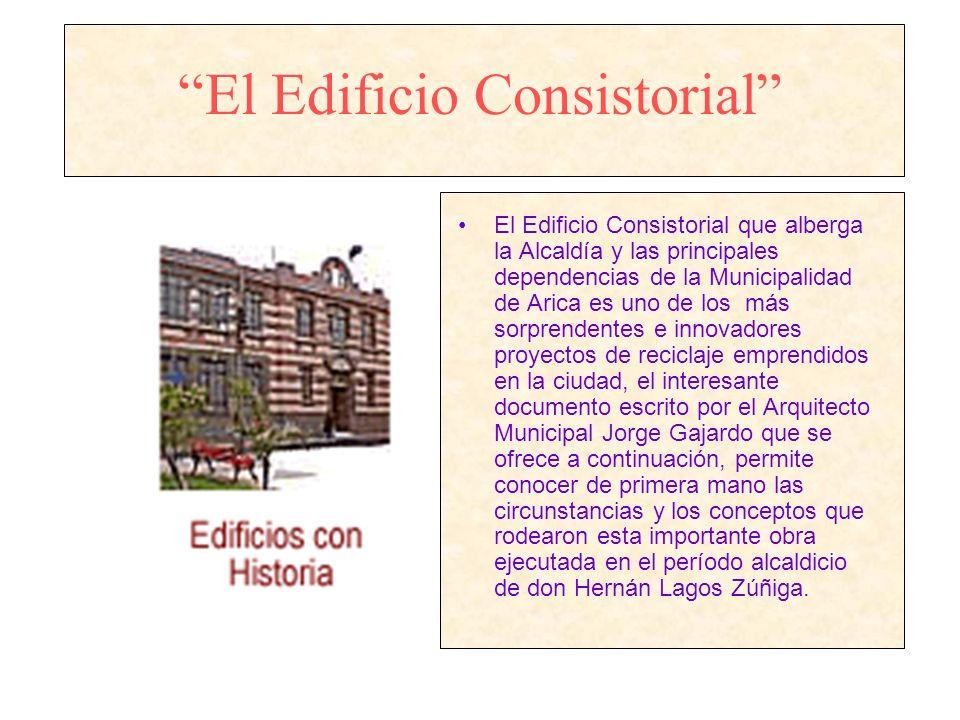 El Edificio Consistorial El Edificio Consistorial que alberga la Alcaldía y las principales dependencias de la Municipalidad de Arica es uno de los má