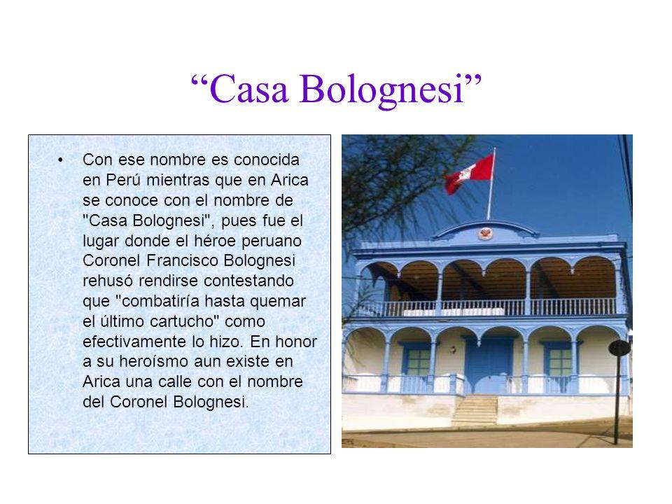 Casa Bolognesi Con ese nombre es conocida en Perú mientras que en Arica se conoce con el nombre de