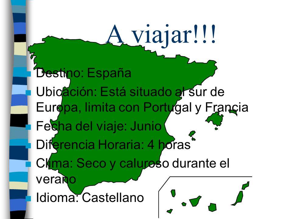 A viajar!!! n Destino: España n Ubicación: Está situado al sur de Europa, limita con Portugal y Francia n Fecha del viaje: Junio n Diferencia Horaria: