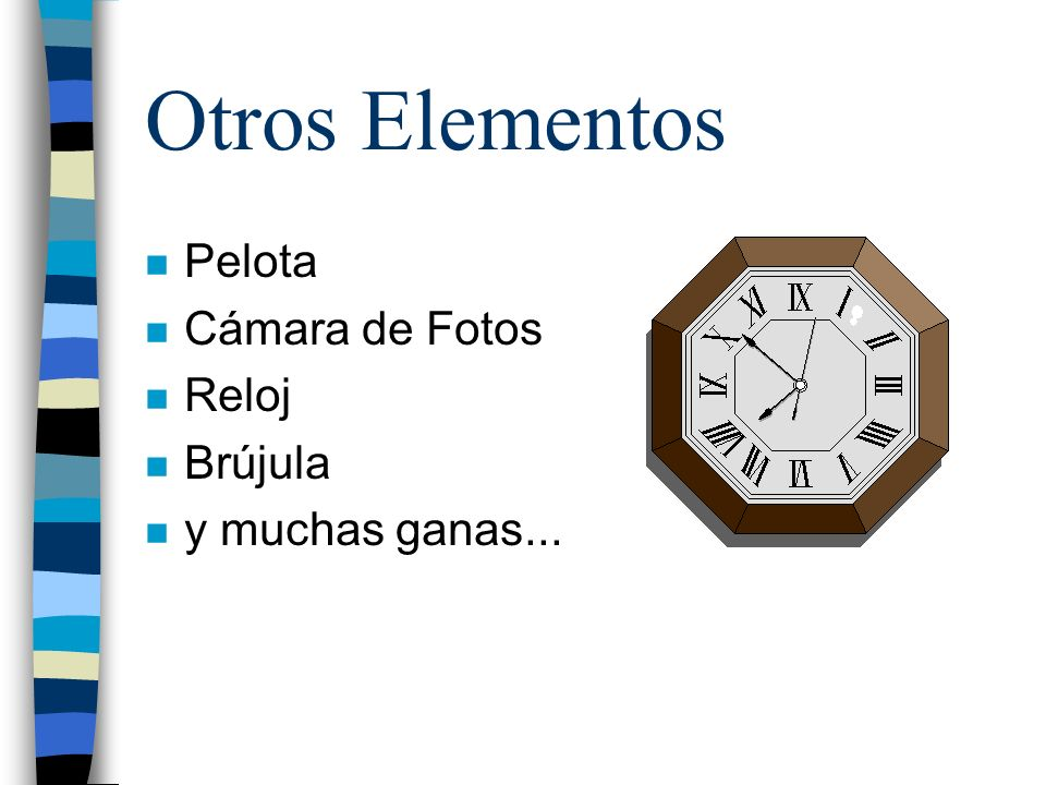 Otros Elementos n Pelota n Cámara de Fotos n Reloj n Brújula n y muchas ganas...