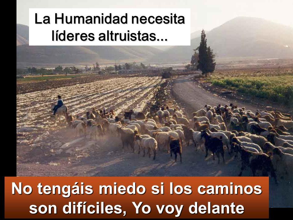 La Humanidad necesita líderes altruistas...
